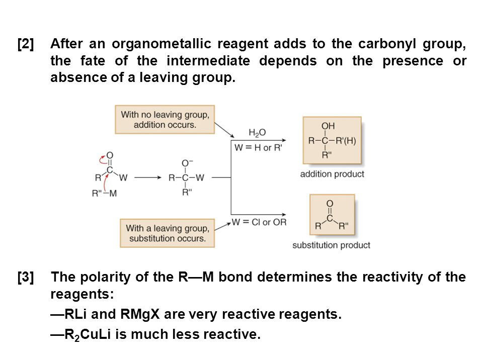 [2] After an organometallic reagent adds to the carbonyl group, the fate of the intermediate depends on the presence or absence of a leaving group.